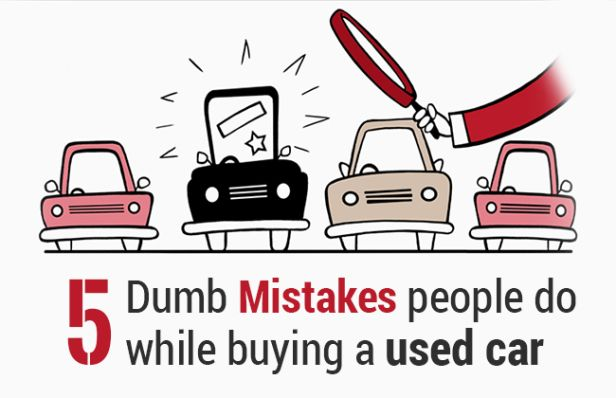 5 Dumb Mistakes people do while buying a used car
