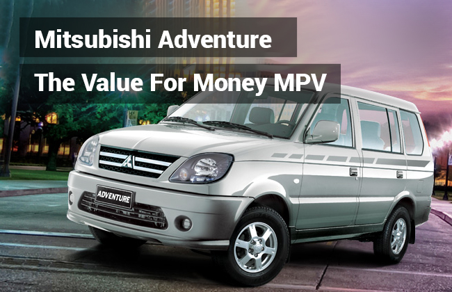 3 Reasons why Mitsubishi Adventure is a value for money MPV
