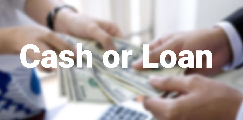 Cash or loan